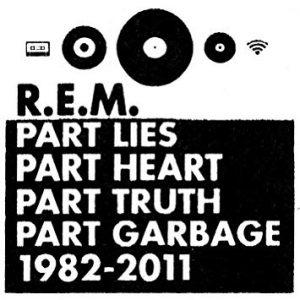 REM01 - R.E.M. - Part Lies Part Heart Part Truth Part Garbage 1982 2011