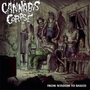 CAN21 -Cannabis Corpse- From Wisdom To Baked
