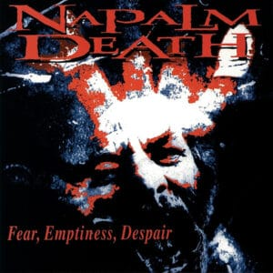 NAP04 -Napalm Death - Fear, Emptiness, Despair