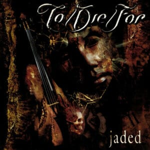 TOD01 -To Die For - Jaded