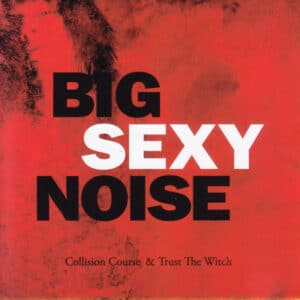 BIG01 -Big Sexy Noise - Collision Course & Trust The Witch