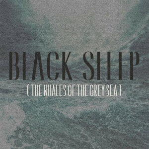 BLA48 -Black Sleep -The Whales Of The Grey Sea