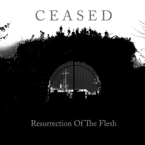 CEA01 -Ceased –- Resurrection Of The Flesh