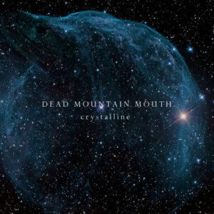 DEA16 -Dead Mountain Mouth - Crystalline