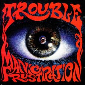 TRO08 Trouble-Manic Frustation