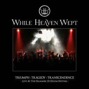 WHI18 -While Heaven Wept - Triuph Tragedy Transcendence Live At The Hammer Of Doom Festival.jpg