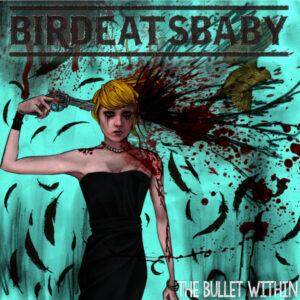 BIR01 -Birdeatsbaby - The Bullet Within